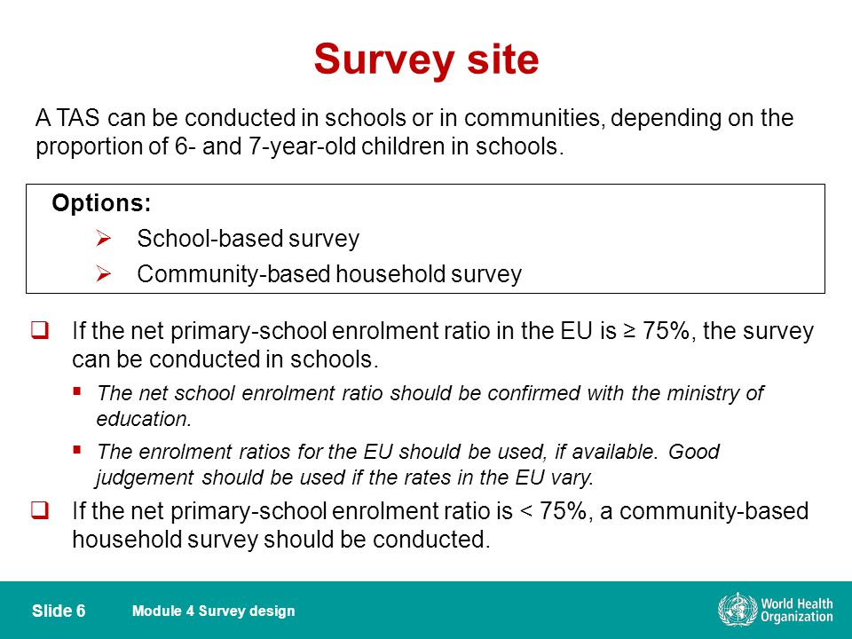 Module 4 Survey design  If the net primary-school enrolment ratio in the EU is ≥ 75%, the survey can be conducted in schools.  The net school enrolm