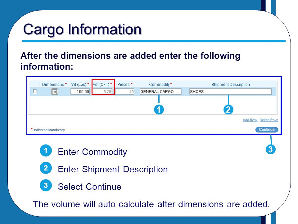 Cargo Information Enter Commodity 1 After the dimensions are added enter the following information: 1 Enter Shipment Description 2 2 Select Continue 3
