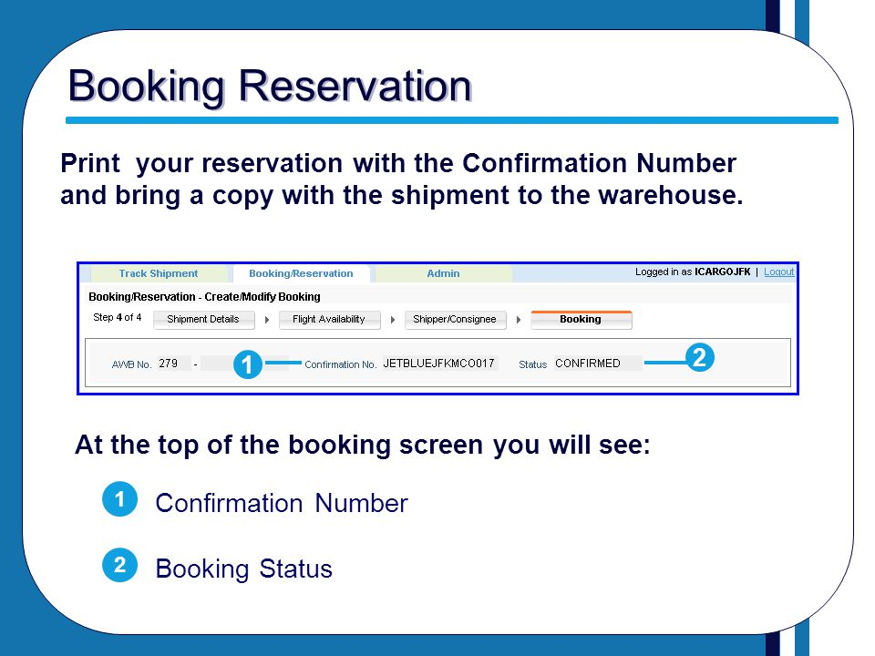 Booking Reservation Print your reservation with the Confirmation Number and bring a copy with the shipment to the warehouse. At the top of the booking