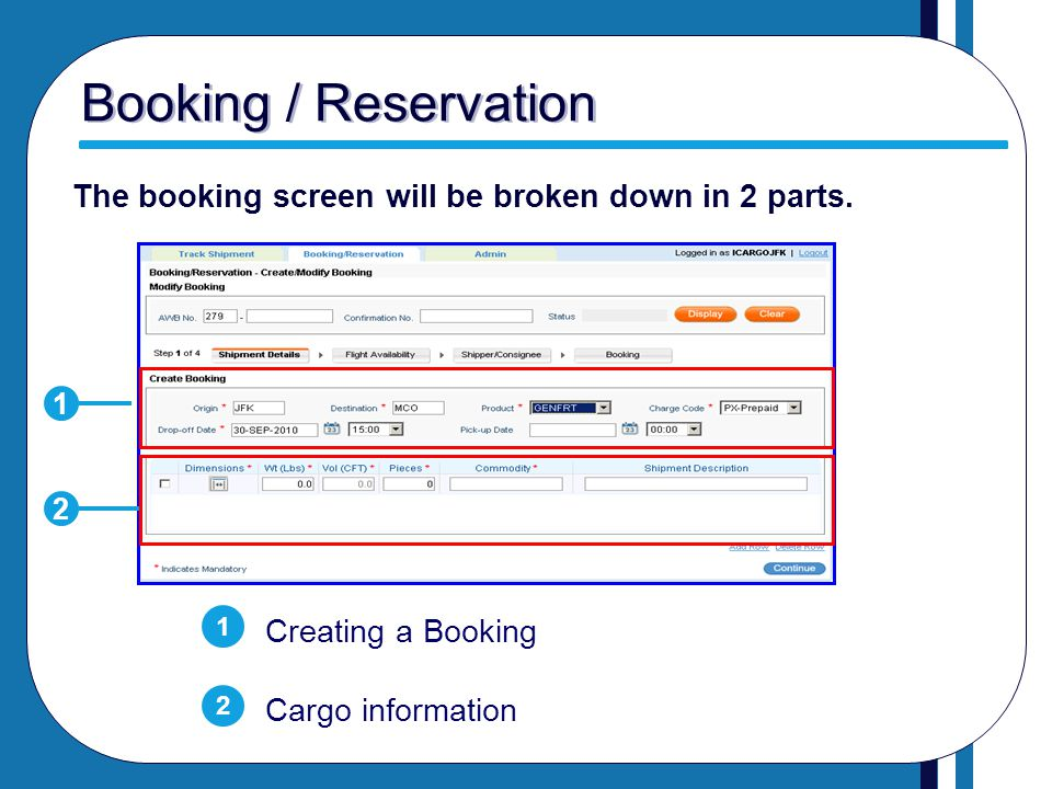 Booking / Reservation The booking screen will be broken down in 2 parts. Creating a Booking Cargo information 1 2 1 2