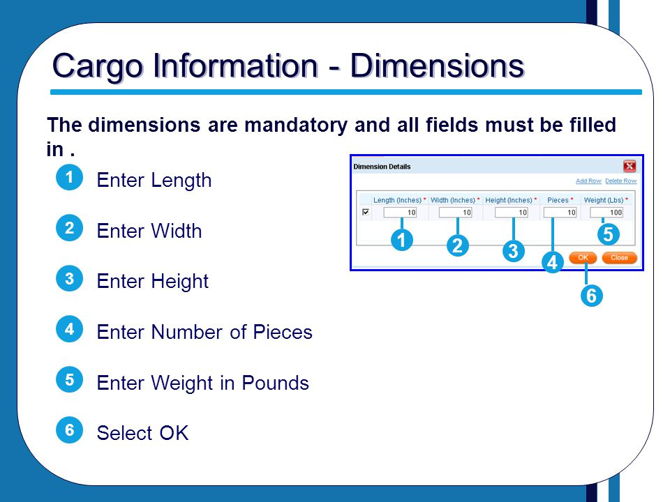 Cargo Information - Dimensions Enter Length Enter Width Enter Height Enter Number of Pieces Enter Weight in Pounds Select OK 1 2 3 4 5 6 The dimension