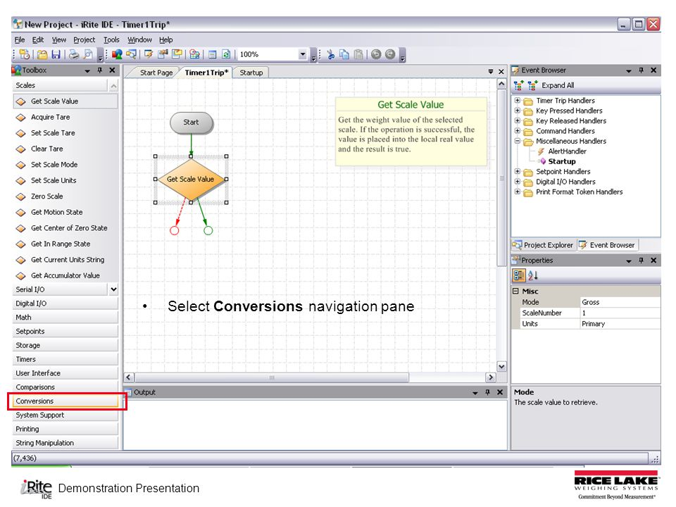 Demonstration Presentation Select the Toolbox Select Scales navigation pane Scales navigation pane is now active Drag and Drop Get Scale Value Define Properties for Get Scale Value Mode = Gross; ScaleNumber = 1; Units = Primary