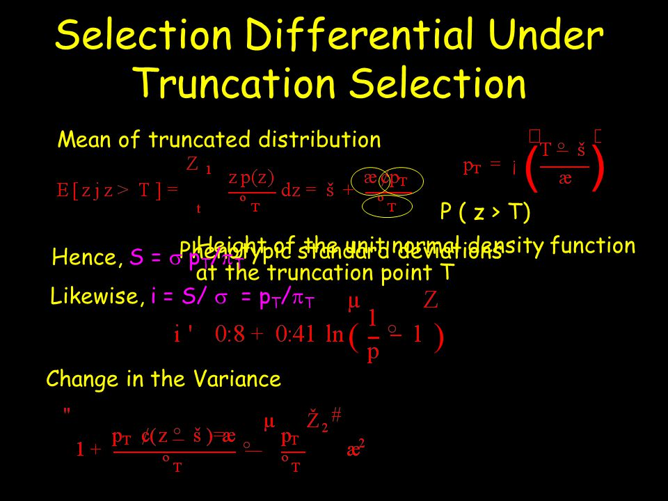 Selection Differential Under Truncation Selection Mean of truncated distribution Change in the Variance Height of the unit normal density function at