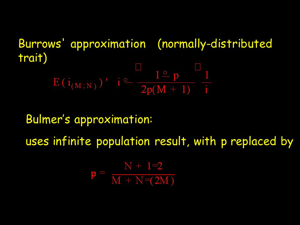 Burrows' approximation (normally-distributed trait) Bulmer's approximation: uses infinite population result, with p replaced by