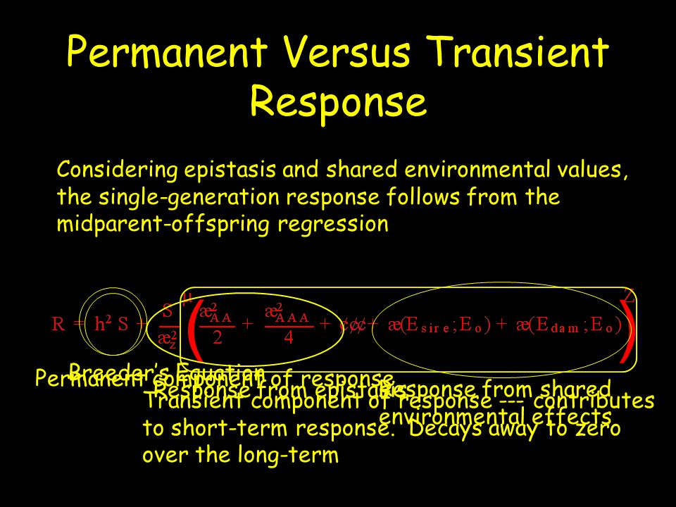 Permanent Versus Transient Response Considering epistasis and shared environmental values, the single-generation response follows from the midparent-o