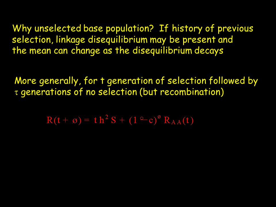 Why unselected base population? If history of previous selection, linkage disequilibrium may be present and the mean can change as the disequilibrium