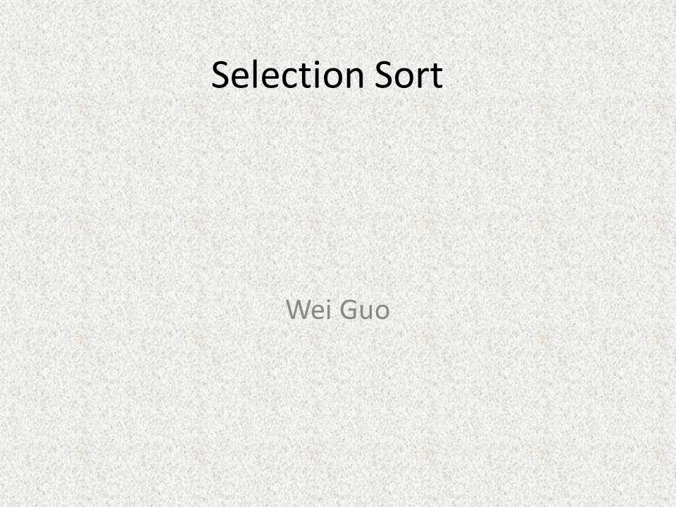 Selection Sort Wei Guo