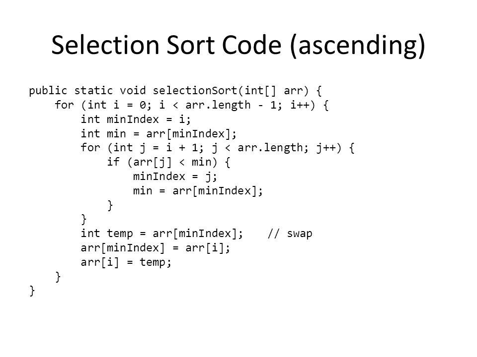 Selection Sort Algorithm (descending) 1.Find largest element (of remaining elements).