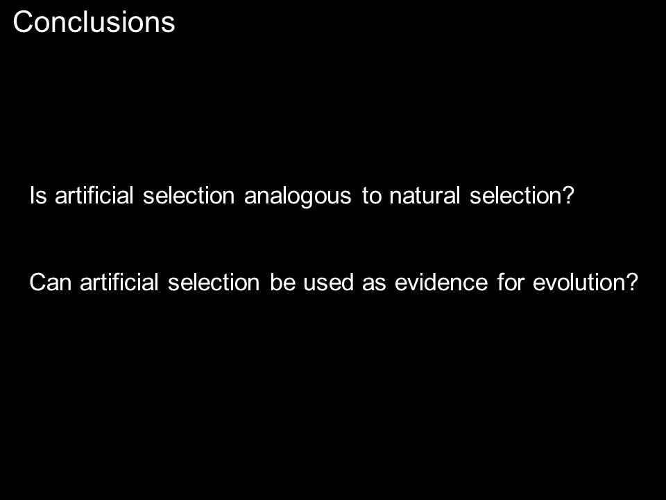 Conclusions Is artificial selection analogous to natural selection.