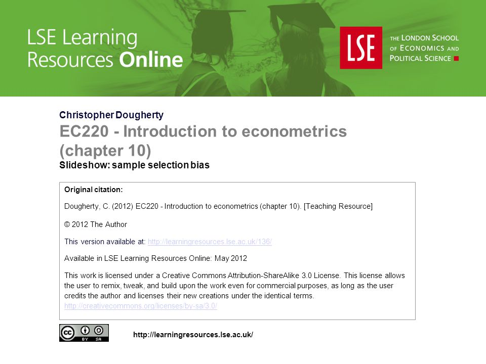 Christopher Dougherty EC220 - Introduction to econometrics (chapter 10) Slideshow: sample selection bias Original citation: Dougherty, C. (2012) EC220
