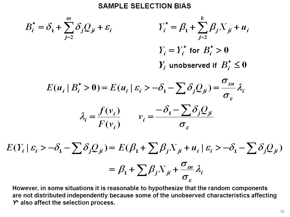 SAMPLE SELECTION BIAS However, in some situations it is reasonable to hypothesize that the random components are not distributed independently because