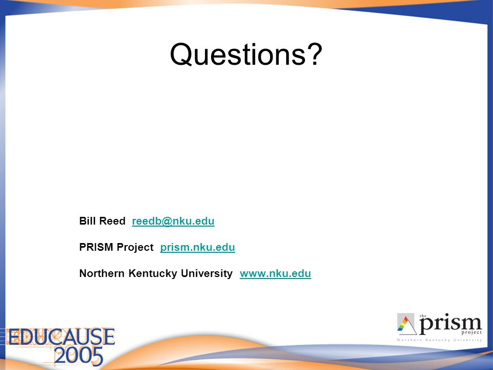 Questions? Bill Reed reedb@nku.edureedb@nku.edu PRISM Project prism.nku.eduprism.nku.edu Northern Kentucky University www.nku.eduwww.nku.edu