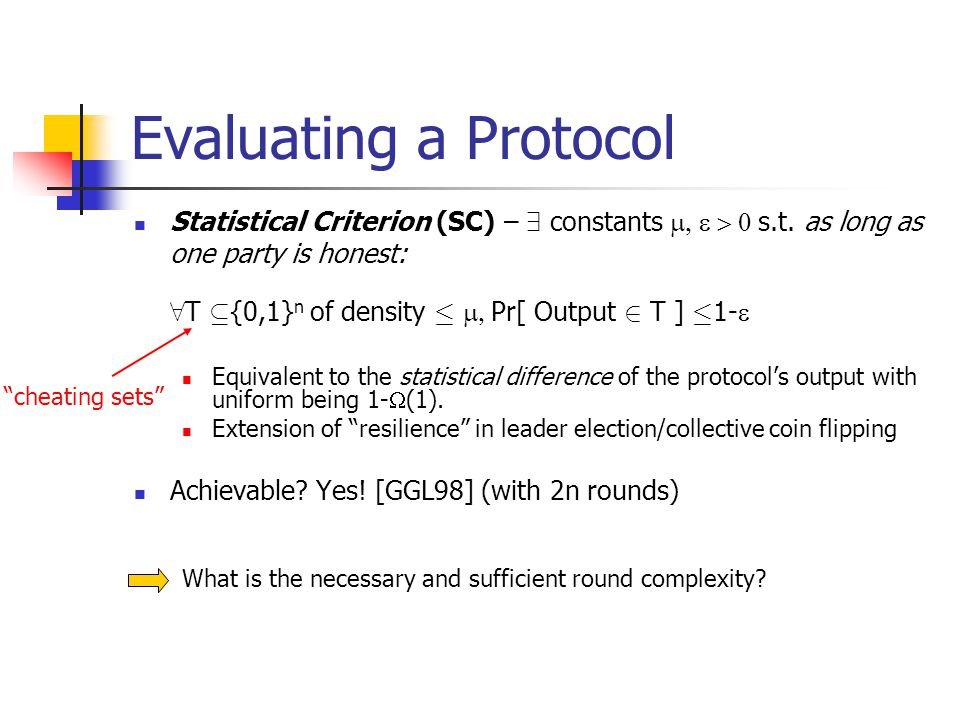 Evaluating a Protocol Statistical Criterion (SC) – 9 constants  s.t. as long as one party is honest: 8 T µ {0,1} n of density ·  Pr[ Outpu