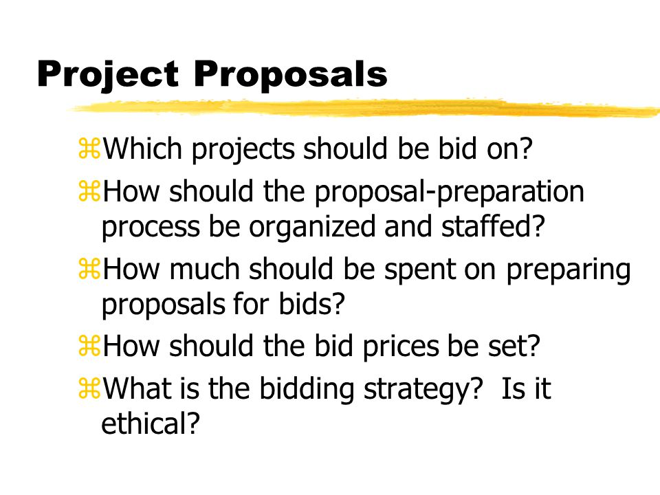 Project Proposals zWhich projects should be bid on.