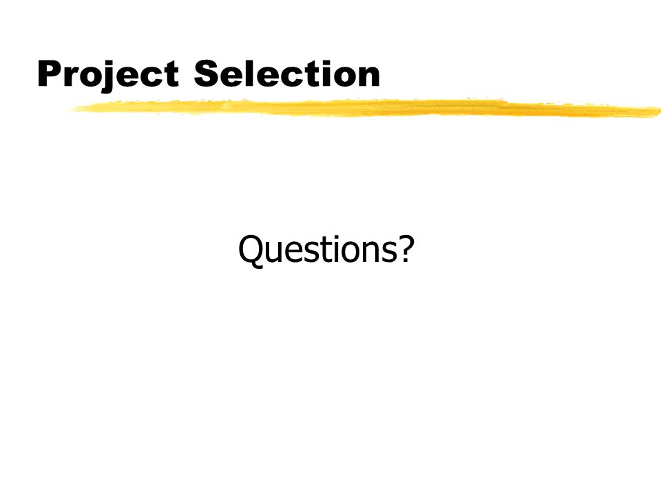 Project Selection Questions?