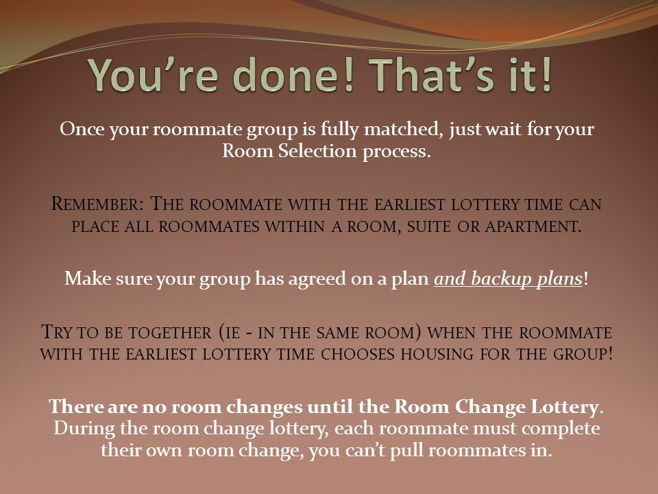 Once your roommate group is fully matched, just wait for your Room Selection process.