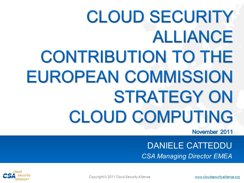 www.cloudsecurityalliance.org Copyright © 2011 Cloud Security Alliance DANIELE CATTEDDU CSA Managing Director EMEA