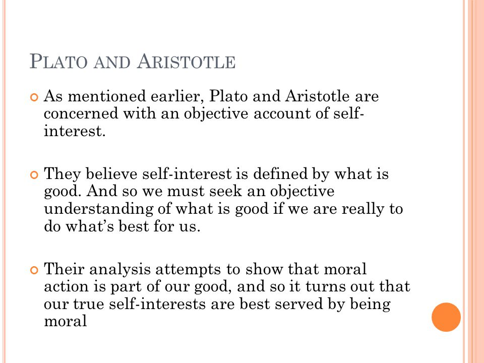 P LATO AND A RISTOTLE As mentioned earlier, Plato and Aristotle are concerned with an objective account of self- interest.