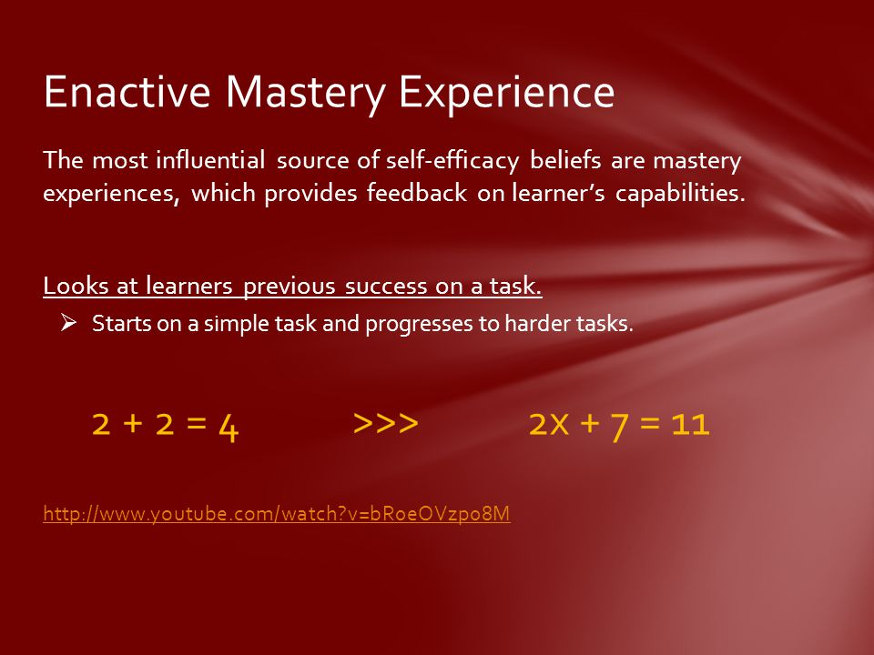 The most influential source of self-efficacy beliefs are mastery experiences, which provides feedback on learner's capabilities.