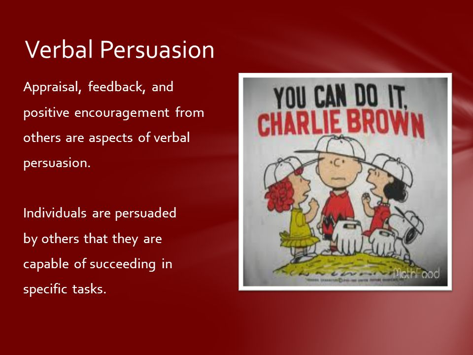 Appraisal, feedback, and positive encouragement from others are aspects of verbal persuasion.