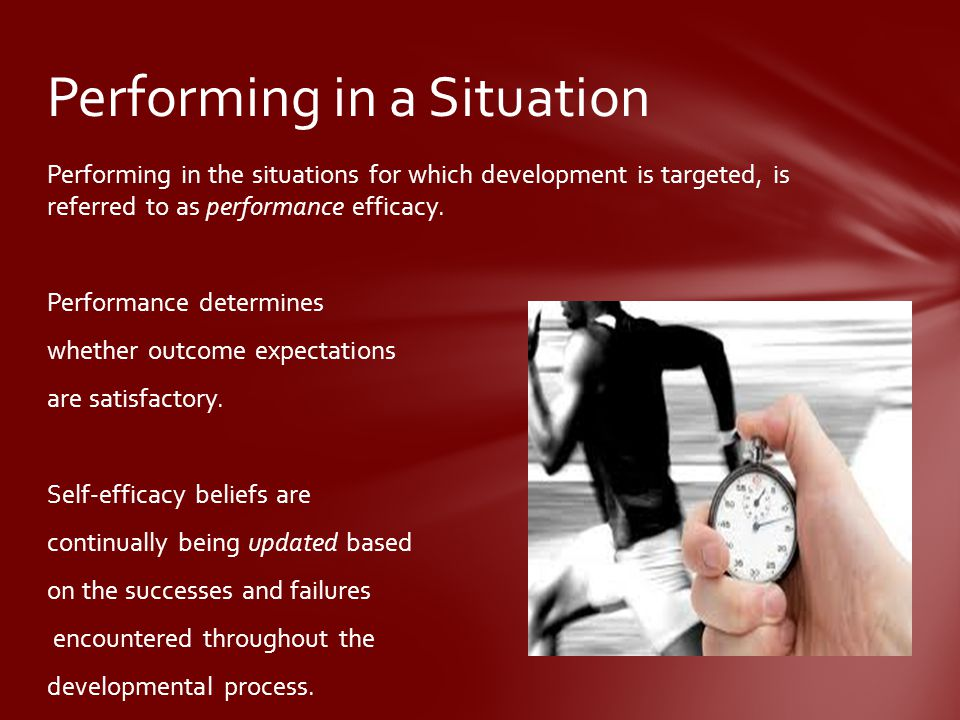 Performing in the situations for which development is targeted, is referred to as performance efficacy.