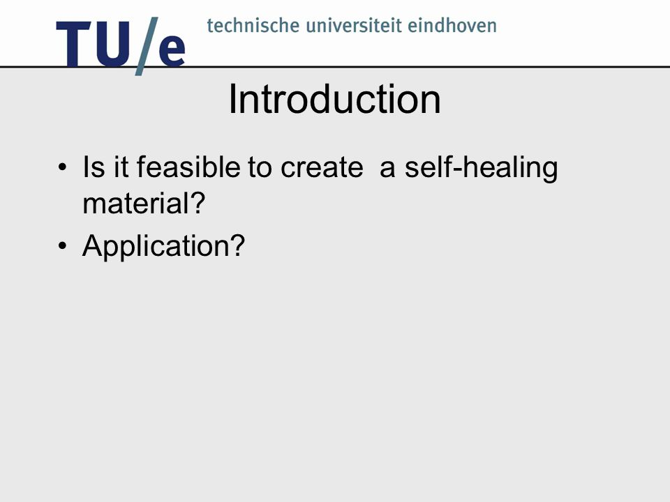 Introduction Is it feasible to create a self-healing material Application