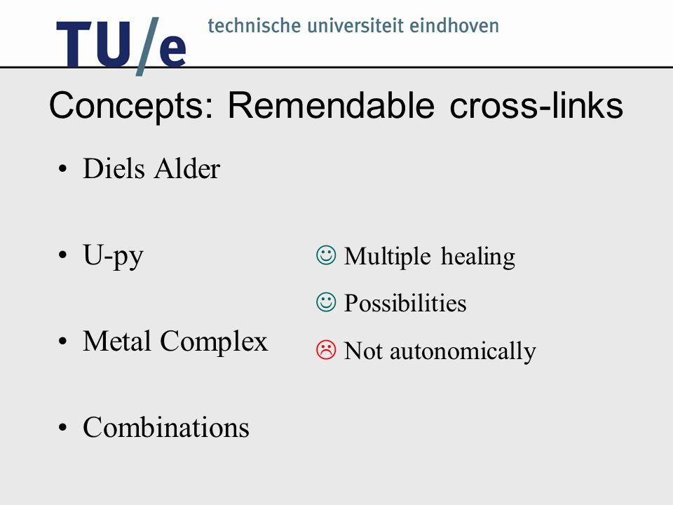 Concepts: Remendable cross-links Diels Alder U-py Metal Complex Combinations Multiple healing Possibilities  Not autonomically