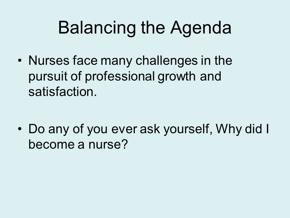 Balancing the Agenda Nurses face many challenges in the pursuit of professional growth and satisfaction.