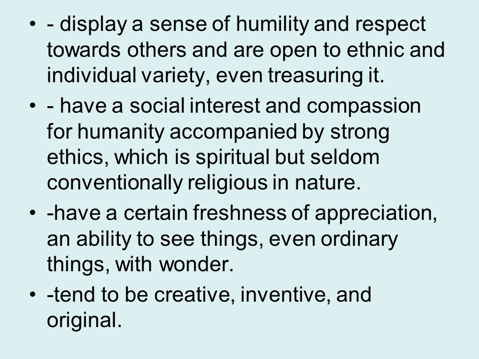 - display a sense of humility and respect towards others and are open to ethnic and individual variety, even treasuring it.