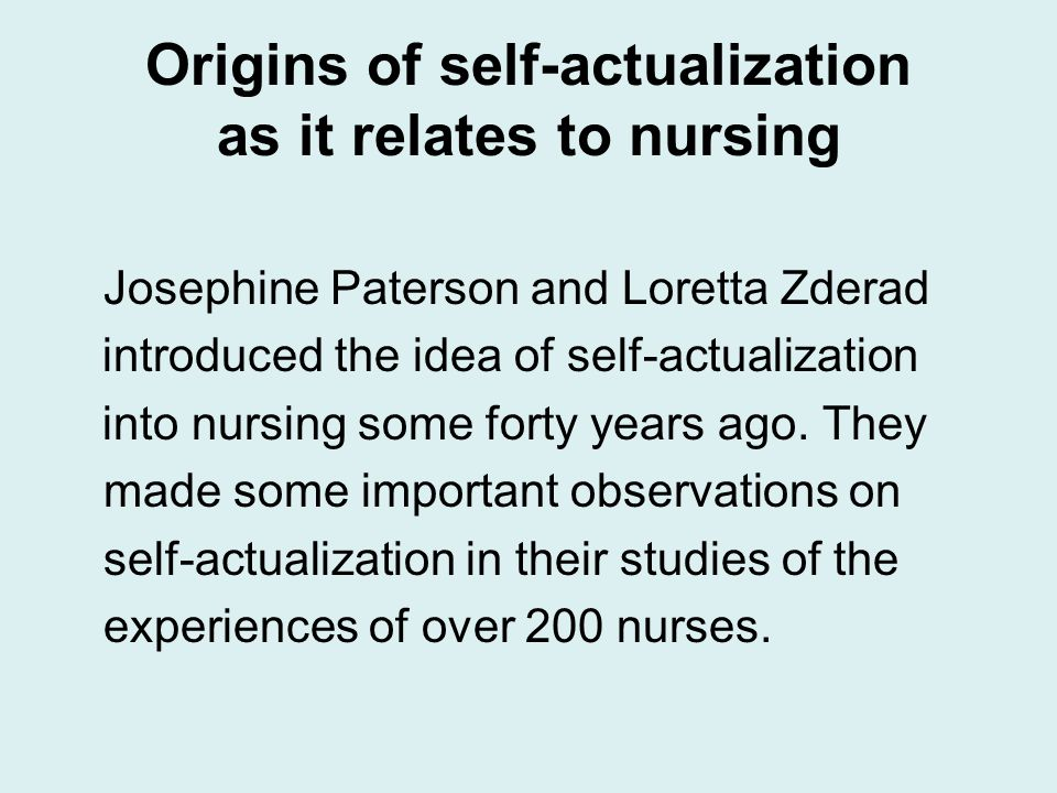 Origins of self-actualization as it relates to nursing Josephine Paterson and Loretta Zderad introduced the idea of self-actualization into nursing some forty years ago.