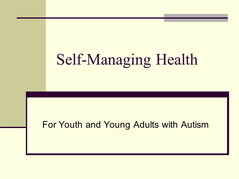 Self-Managing Health For Youth and Young Adults with Autism
