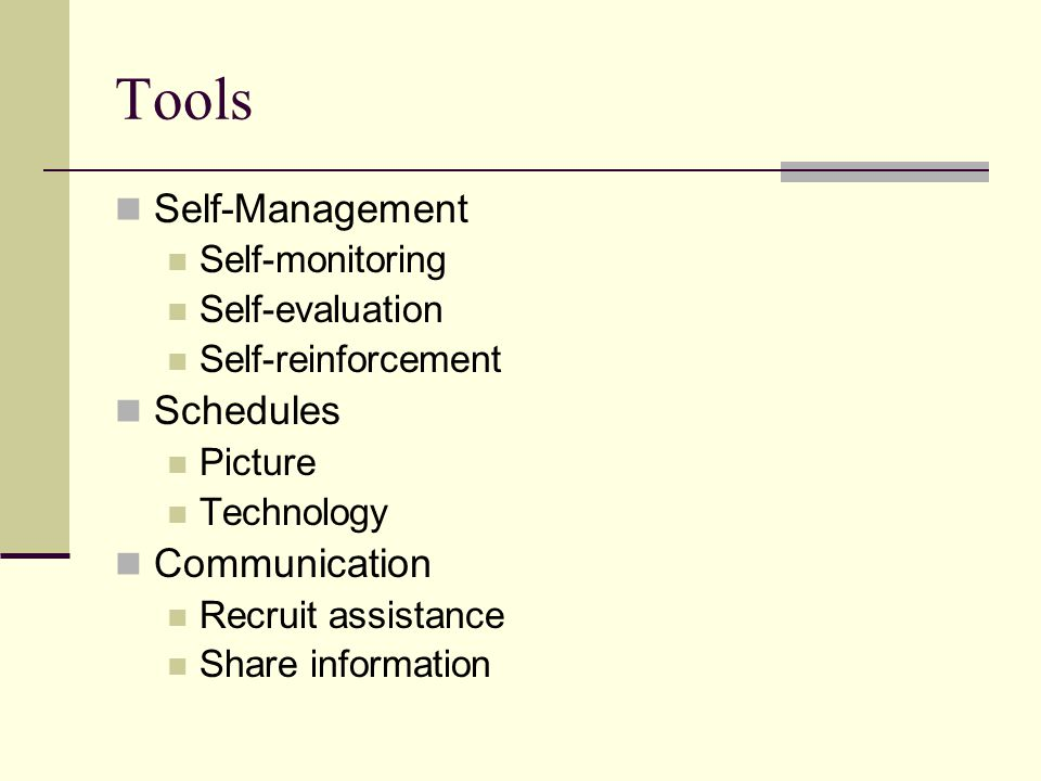 Tools Self-Management Self-monitoring Self-evaluation Self-reinforcement Schedules Picture Technology Communication Recruit assistance Share information