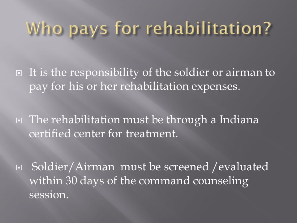  It is the responsibility of the soldier or airman to pay for his or her rehabilitation expenses.