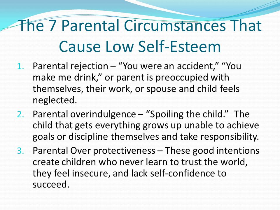 The 7 Parental Circumstances That Cause Low Self-Esteem 1.
