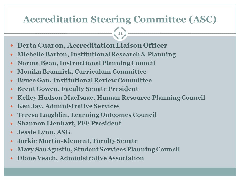 Accreditation Steering Committee (ASC) 11 Berta Cuaron, Accreditation Liaison Officer Michelle Barton, Institutional Research & Planning Norma Bean, I