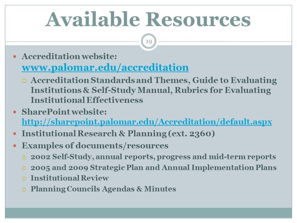 Available Resources 19 Accreditation website: www.palomar.edu/accreditation www.palomar.edu/accreditation  Accreditation Standards and Themes, Guide to Evaluating Institutions & Self-Study Manual, Rubrics for Evaluating Institutional Effectiveness SharePoint website: http://sharepoint.palomar.edu/Accreditation/default.aspx http://sharepoint.palomar.edu/Accreditation/default.aspx Institutional Research & Planning (ext.