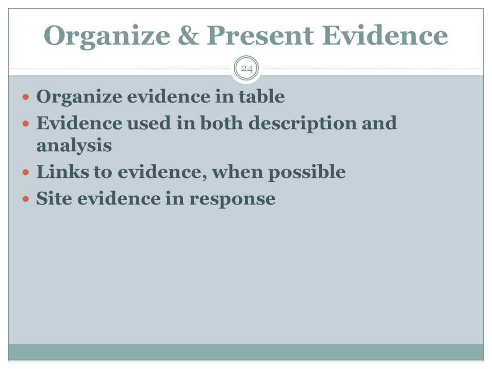 Organize & Present Evidence 24 Organize evidence in table Evidence used in both description and analysis Links to evidence, when possible Site evidenc
