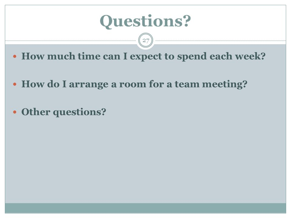 Questions. 27 How much time can I expect to spend each week.