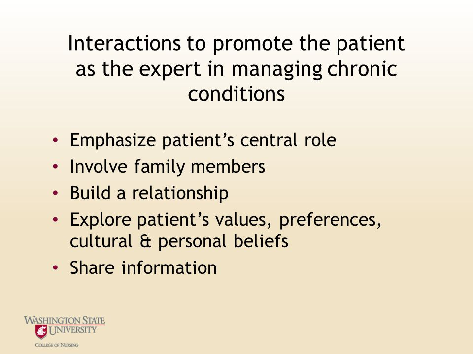 Interactions to promote the patient as the expert in managing chronic conditions Emphasize patient's central role Involve family members Build a relationship Explore patient's values, preferences, cultural & personal beliefs Share information