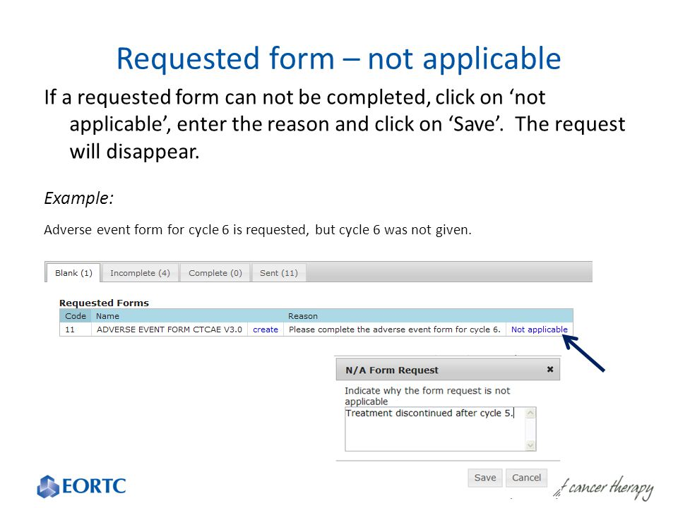 Requested form – not applicable If a requested form can not be completed, click on 'not applicable', enter the reason and click on 'Save'. The request