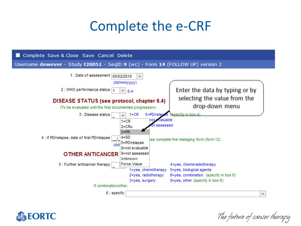 Complete the e-CRF Enter the data by typing or by selecting the value from the drop-down menu