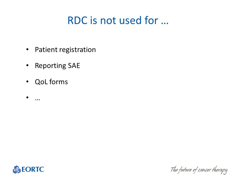 RDC is not used for … Patient registration Reporting SAE QoL forms …