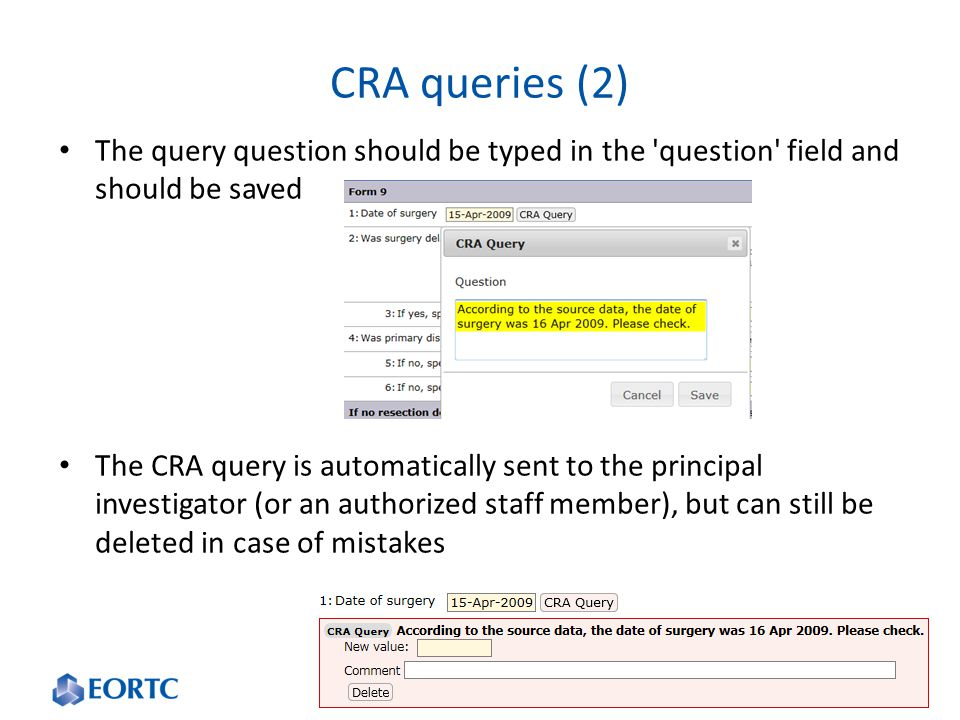 CRA queries (2) The query question should be typed in the question field and should be saved The CRA query is automatically sent to the principal investigator (or an authorized staff member), but can still be deleted in case of mistakes