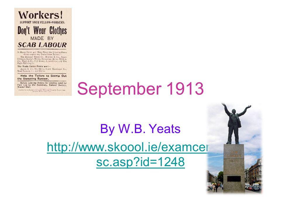 September 1913 By W.B. Yeats http://www.skoool.ie/examcentre_ sc.asp?id=1248