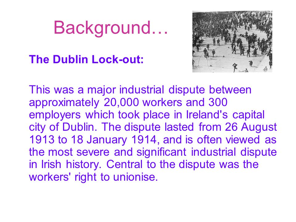 Dublin slums One of the major factors which led the dispute was the dire circumstances in which the city s poor lived.