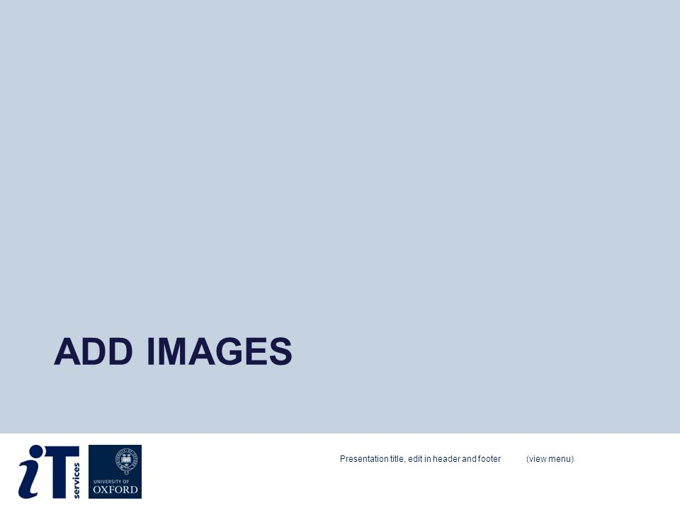 ADD IMAGES Presentation title, edit in header and footer (view menu)