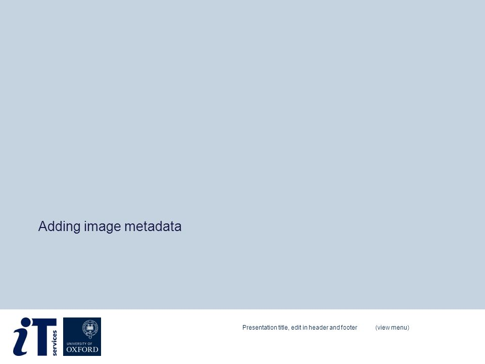 Adding image metadata Presentation title, edit in header and footer (view menu)