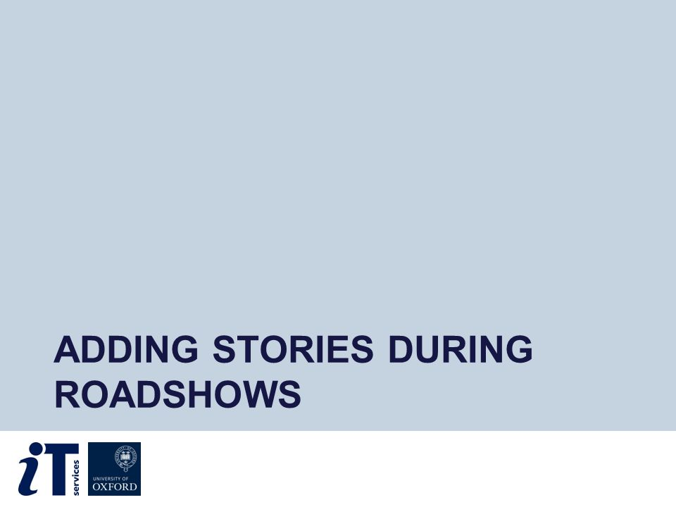 ADDING STORIES DURING ROADSHOWS