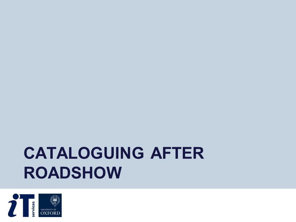 CATALOGUING AFTER ROADSHOW