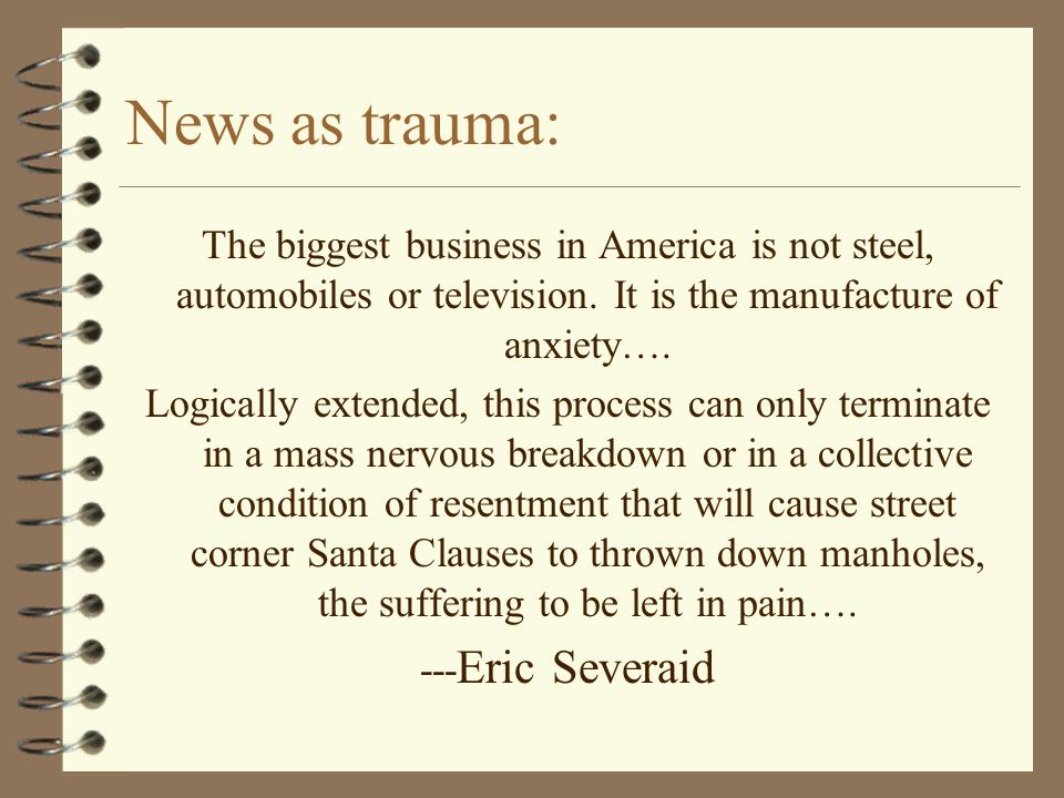 News as trauma: The biggest business in America is not steel, automobiles or television.